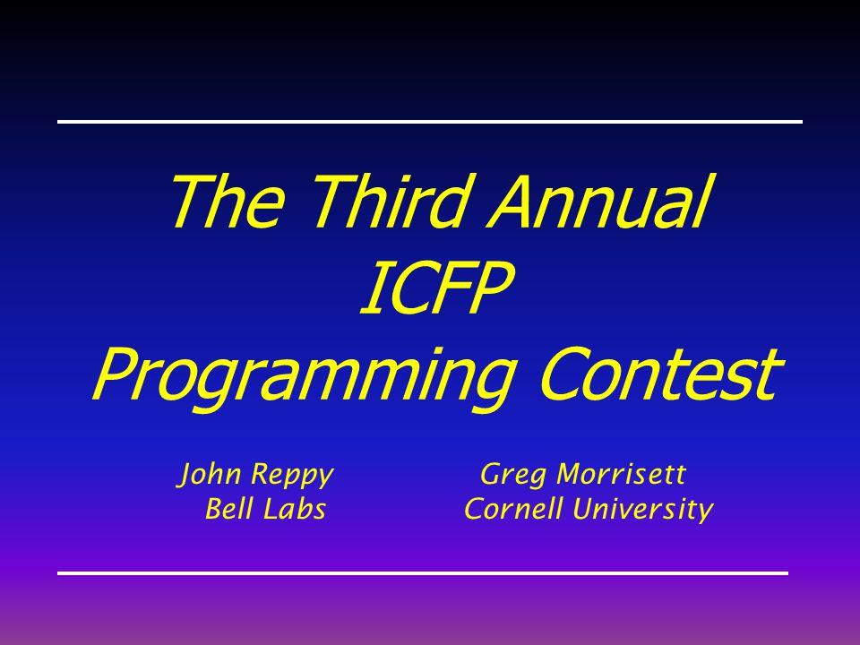 The Third Annual ICFP Programming Contest John Reppy Greg Morrisett Bell Labs Cornell University