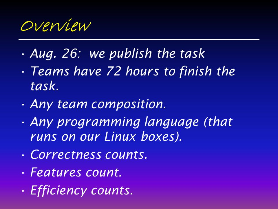 Overview Aug.26: we publish the task Teams have 72 hours to finish the task.