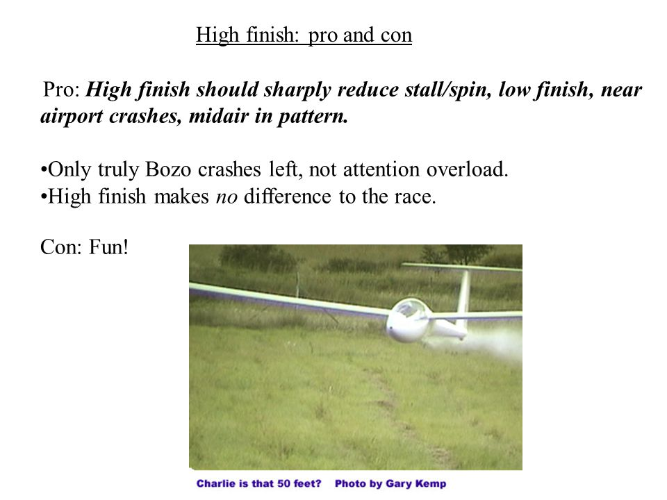 Pro: High finish should sharply reduce stall/spin, low finish, near airport crashes, midair in pattern.