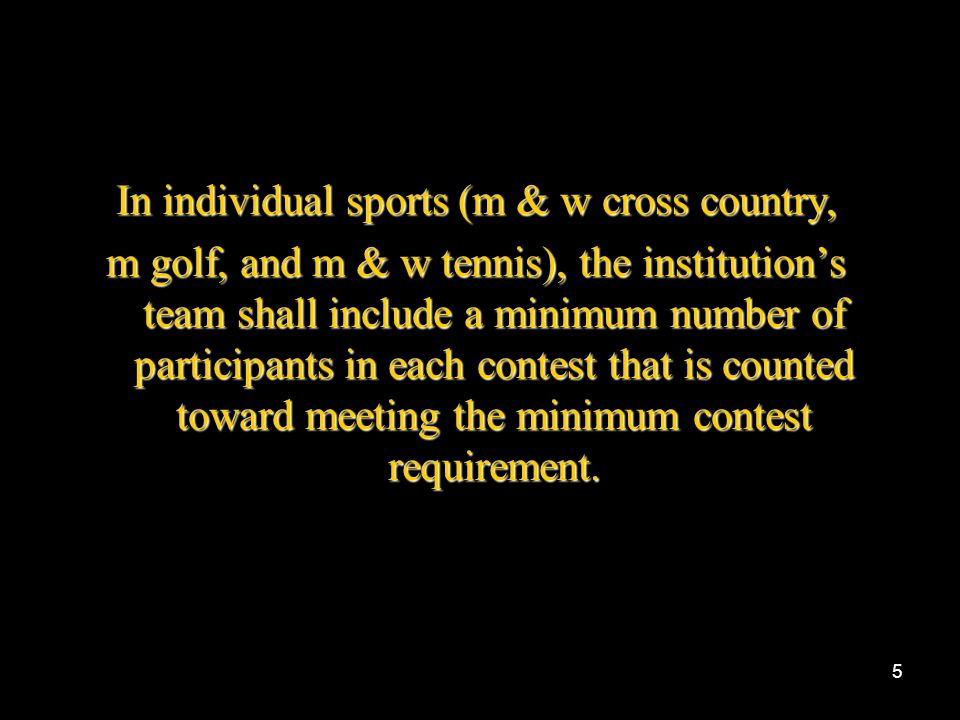 4 The minimum number of contests must be against four-year, degree granting collegiate institutions.