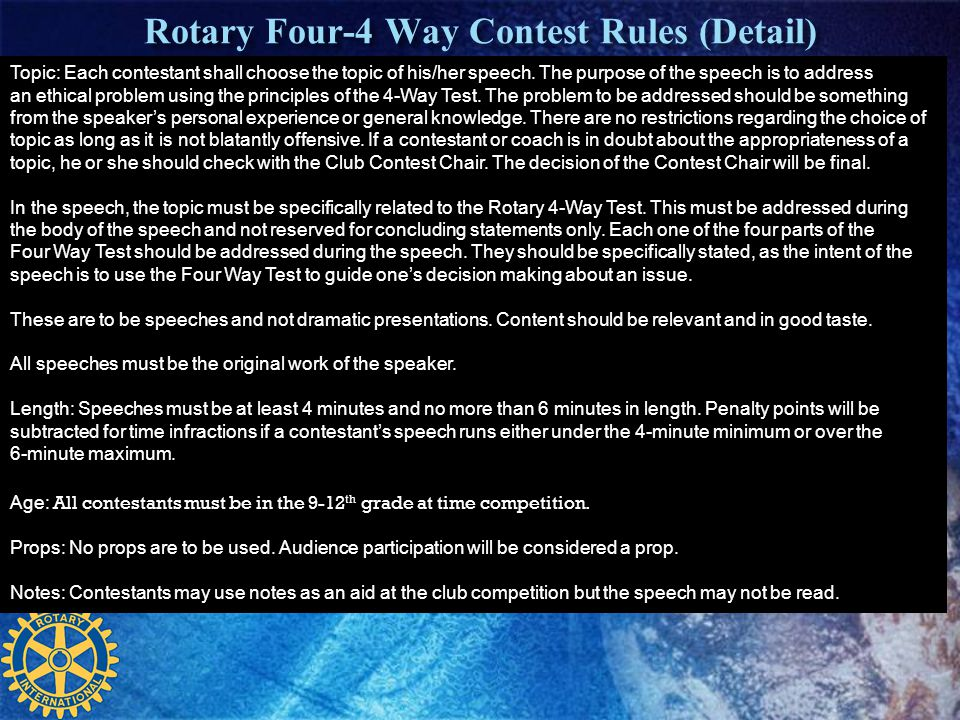 Rotary Four-4 Way Contest Rules (Detail) Topic: Each contestant shall choose the topic of his/her speech. The purpose of the speech is to address an e