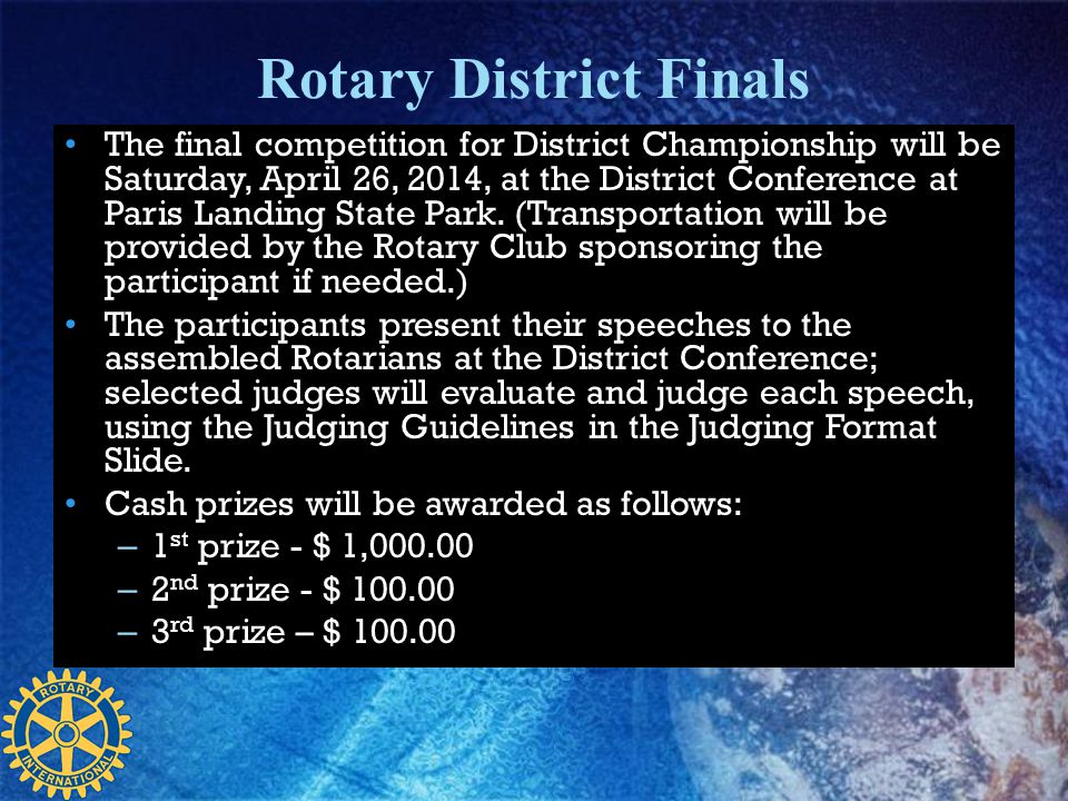 Rotary District Finals The final competition for District Championship will be Saturday, April 26, 2014, at the District Conference at Paris Landing S
