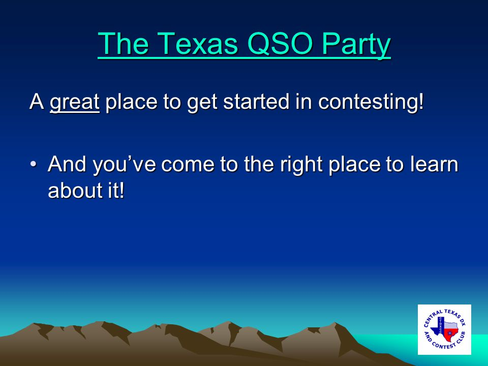 The Texas QSO Party The Texas QSO Party A great place to get started in contesting.