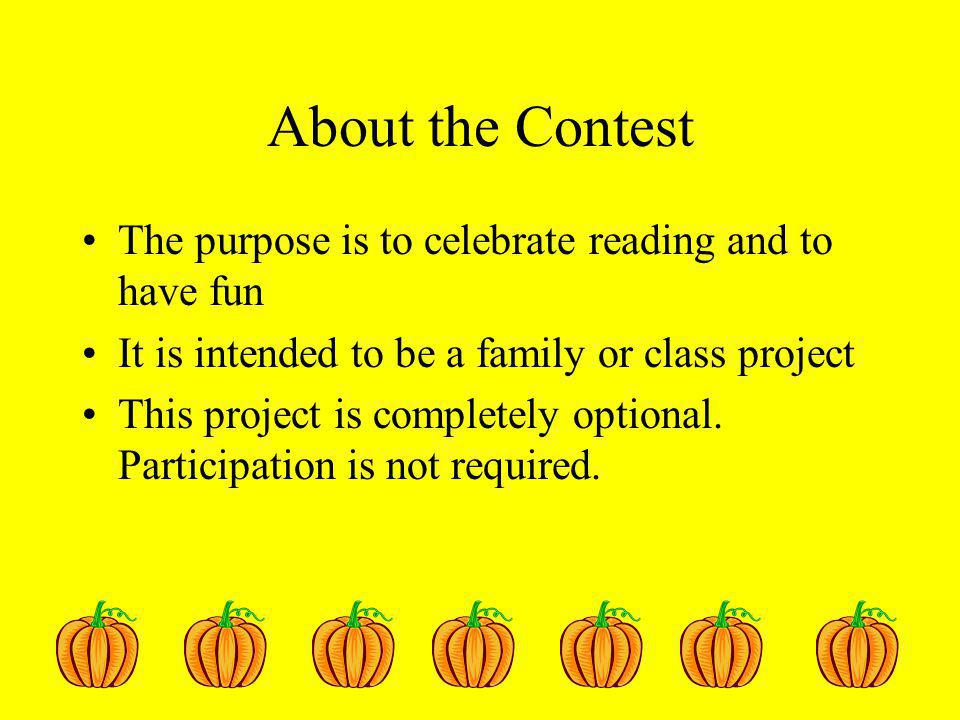 About the Contest The purpose is to celebrate reading and to have fun It is intended to be a family or class project This project is completely optional.
