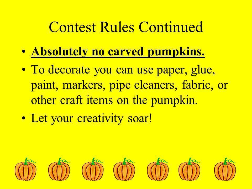 Contest Rules Continued Do not write your name anywhere on the pumpkin Mrs.