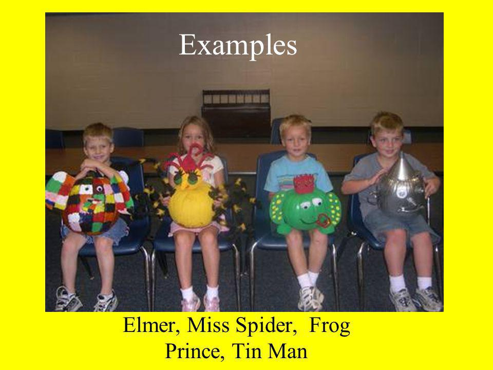 Examples Elmer, Miss Spider, Frog Prince, Tin Man