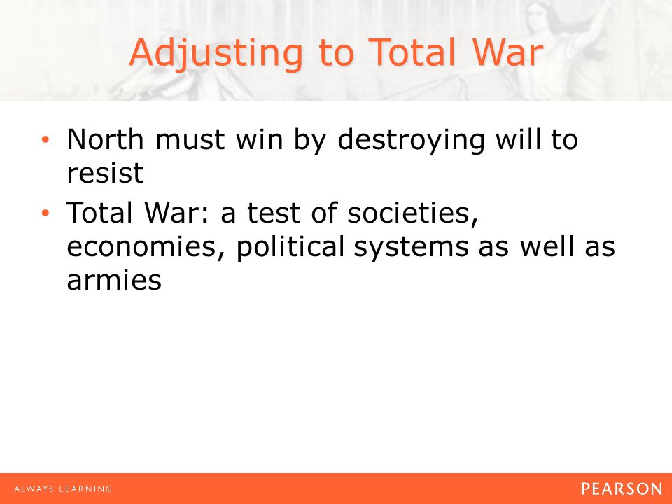 Adjusting to Total War North must win by destroying will to resist Total War: a test of societies, economies, political systems as well as armies