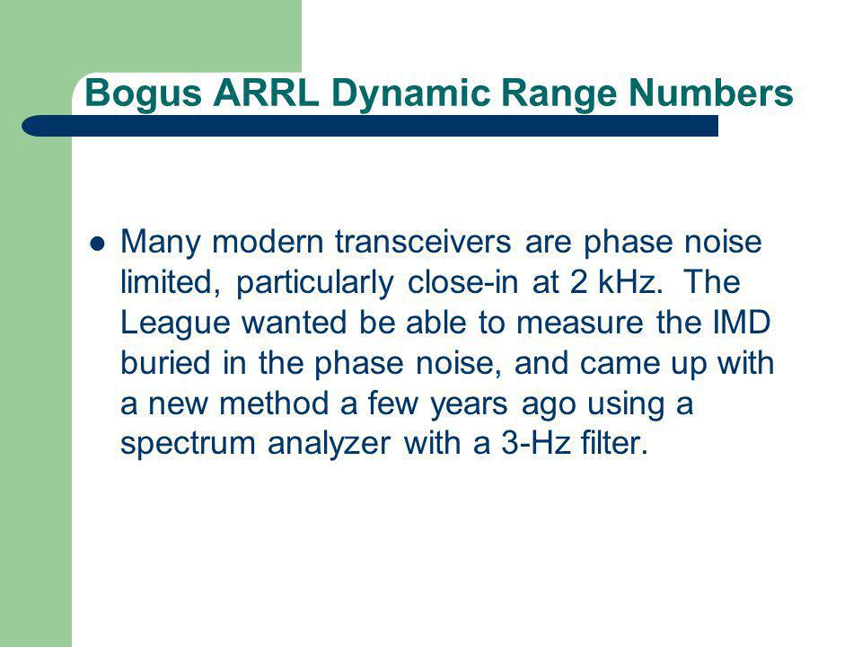 Bogus ARRL Dynamic Range Numbers Many modern transceivers are phase noise limited, particularly close-in at 2 kHz. The League wanted be able to measur
