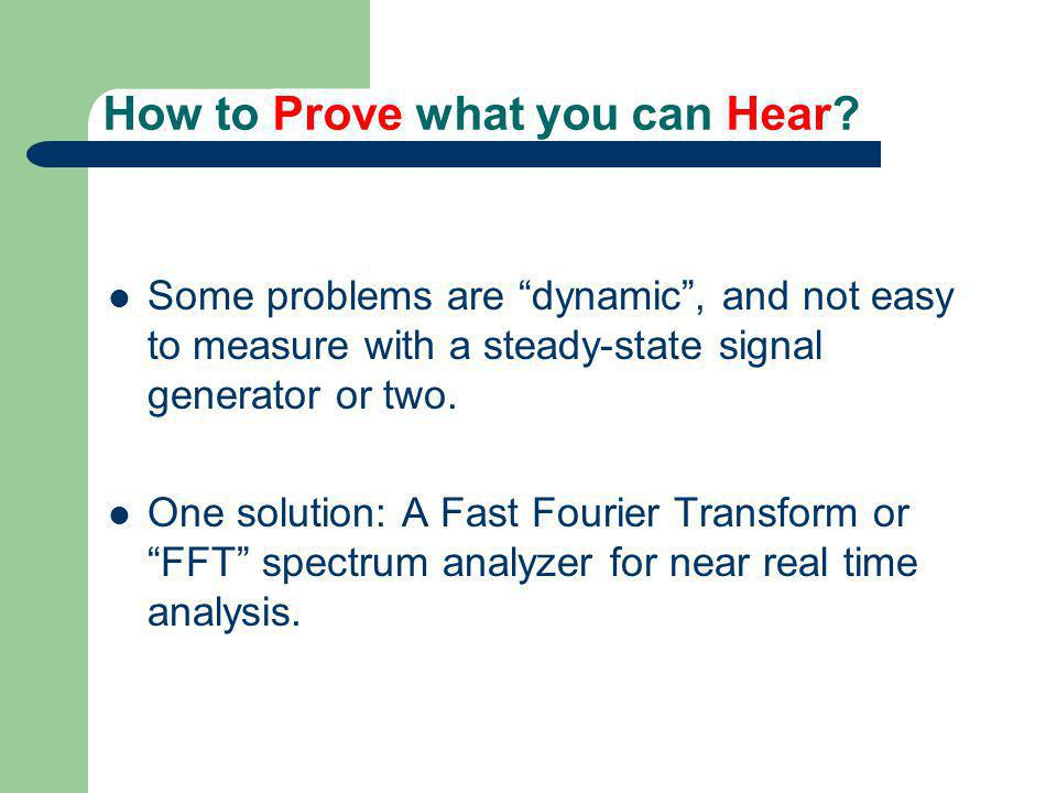 How to Prove what you can Hear? Some problems are dynamic, and not easy to measure with a steady-state signal generator or two. One solution: A Fast F
