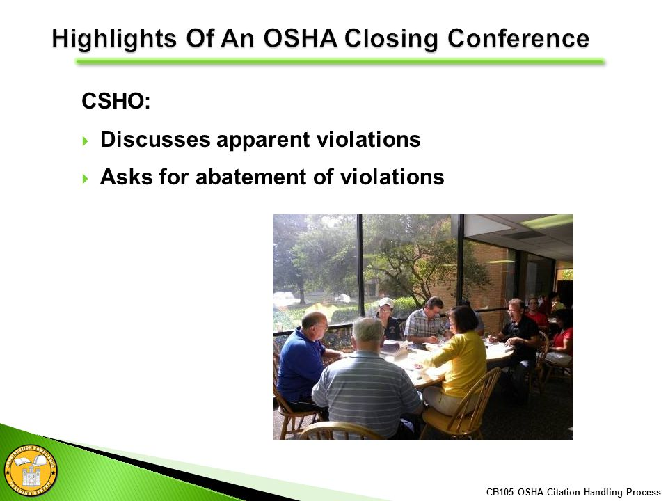 CSHO: Discusses apparent violations Asks for abatement of violations CB105 OSHA Citation Handling Process