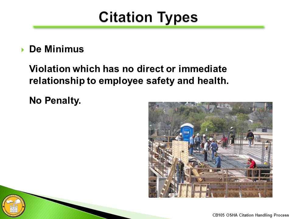 De Minimus Violation which has no direct or immediate relationship to employee safety and health. No Penalty. CB105 OSHA Citation Handling Process