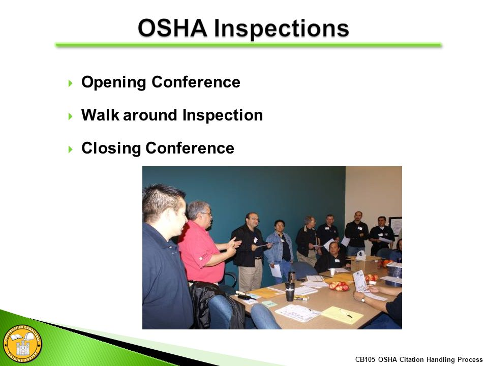 Opening Conference Walk around Inspection Closing Conference CB105 OSHA Citation Handling Process