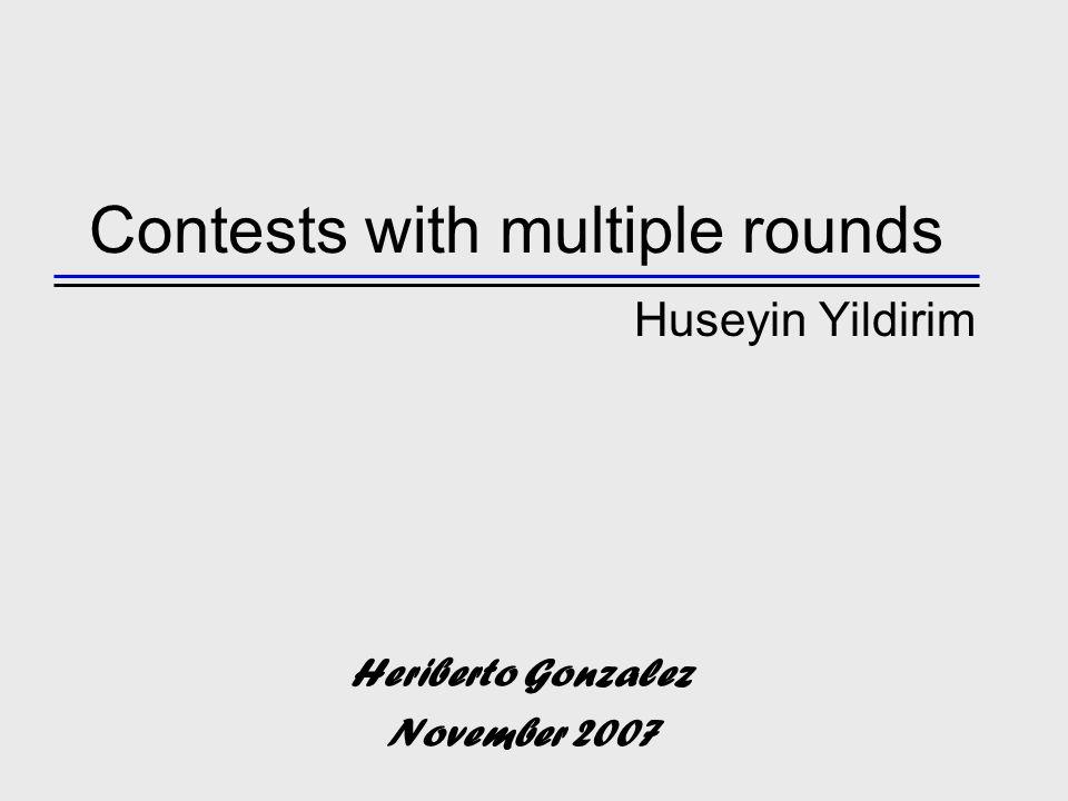 Contests with multiple rounds Huseyin Yildirim Heriberto Gonzalez November 2007