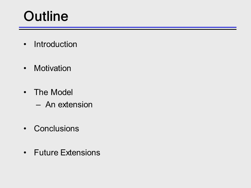 Outline Introduction Motivation The Model –An extension Conclusions Future Extensions