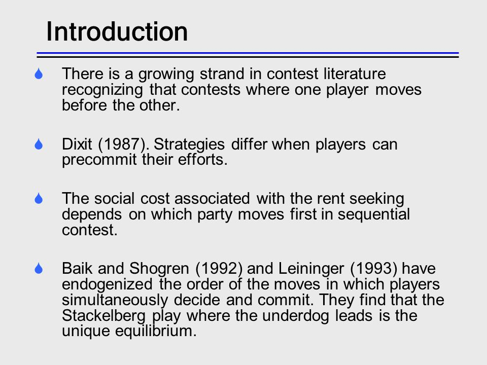 Introduction There is a growing strand in contest literature recognizing that contests where one player moves before the other. Dixit (1987). Strategi