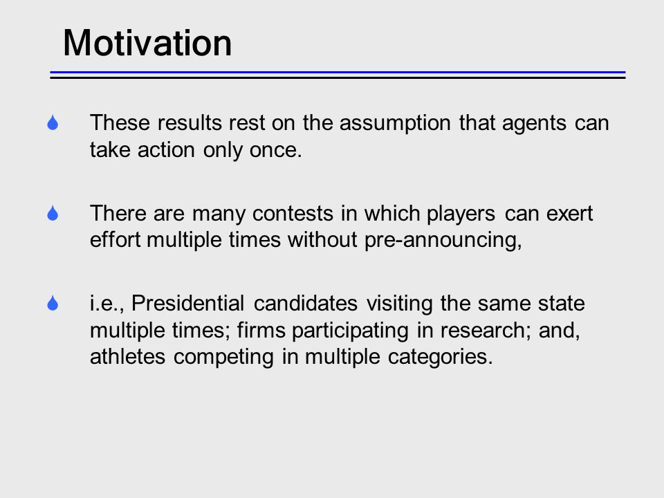Motivation These results rest on the assumption that agents can take action only once.