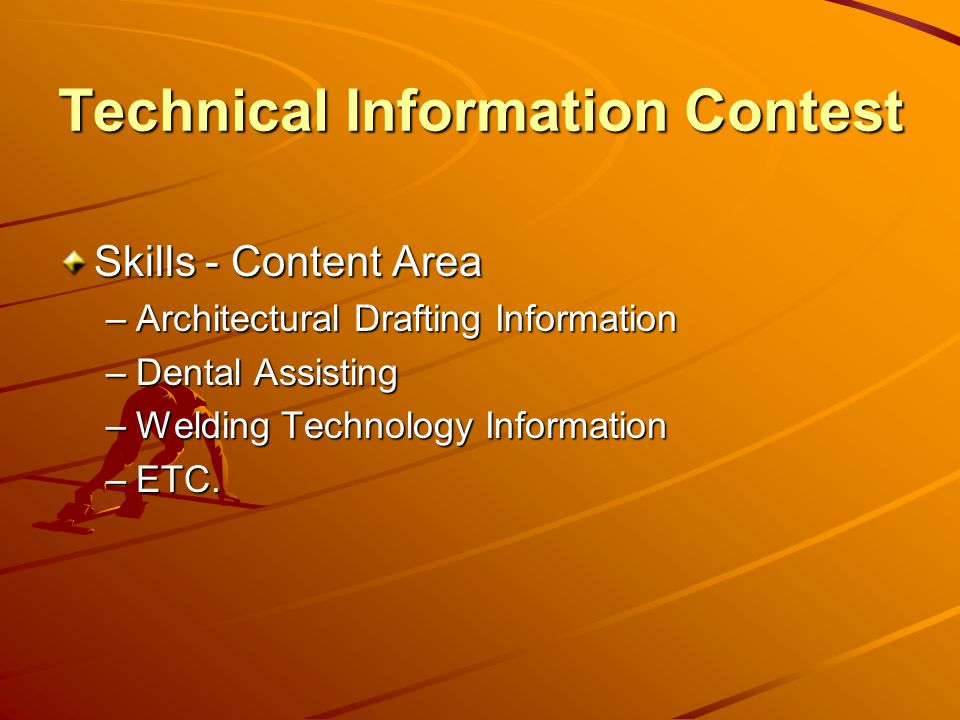 Technical Information Contest Skills - Content Area –Architectural Drafting Information –Dental Assisting –Welding Technology Information –ETC.