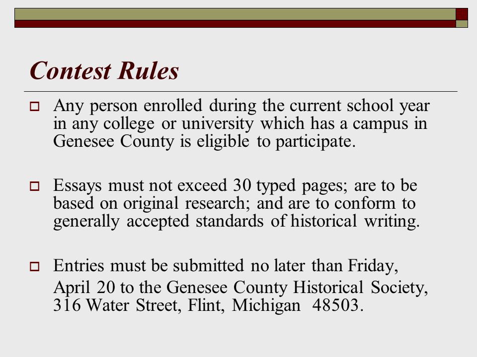 Contest Rules Any person enrolled during the current school year in any college or university which has a campus in Genesee County is eligible to participate.