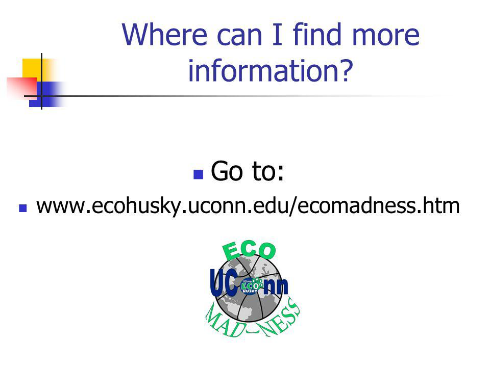 Where can I find more information Go to: www.ecohusky.uconn.edu/ecomadness.htm