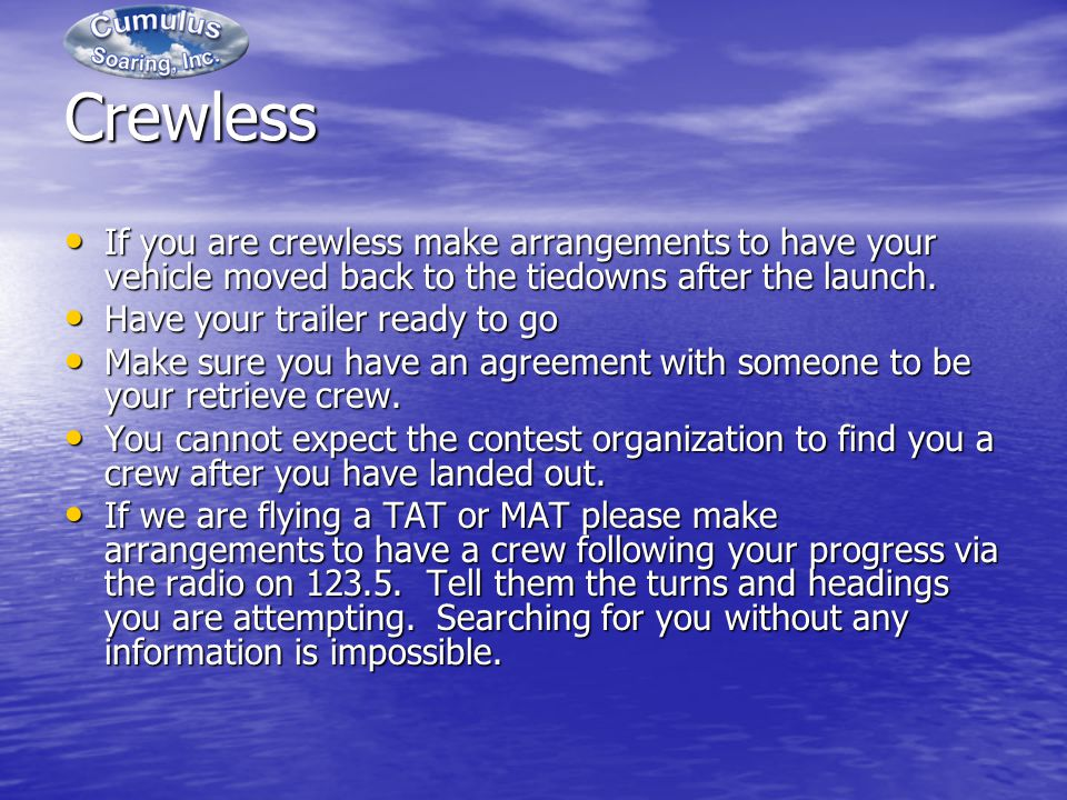 Crewless If you are crewless make arrangements to have your vehicle moved back to the tiedowns after the launch.