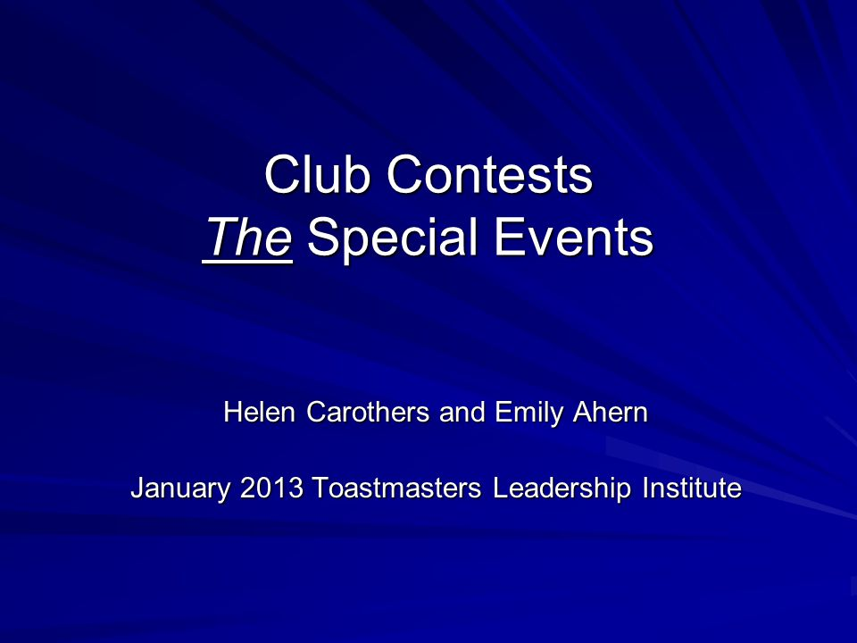 Club Contests The Special Events Helen Carothers and Emily Ahern January 2013 Toastmasters Leadership Institute