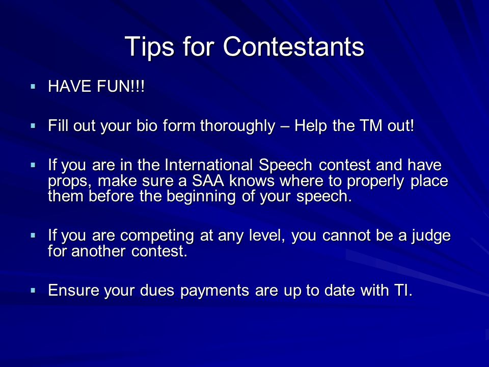 Tips for Contestants HAVE FUN!!. HAVE FUN!!. Fill out your bio form thoroughly – Help the TM out.