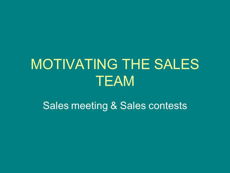 MOTIVATING THE SALES TEAM Sales meeting & Sales contests