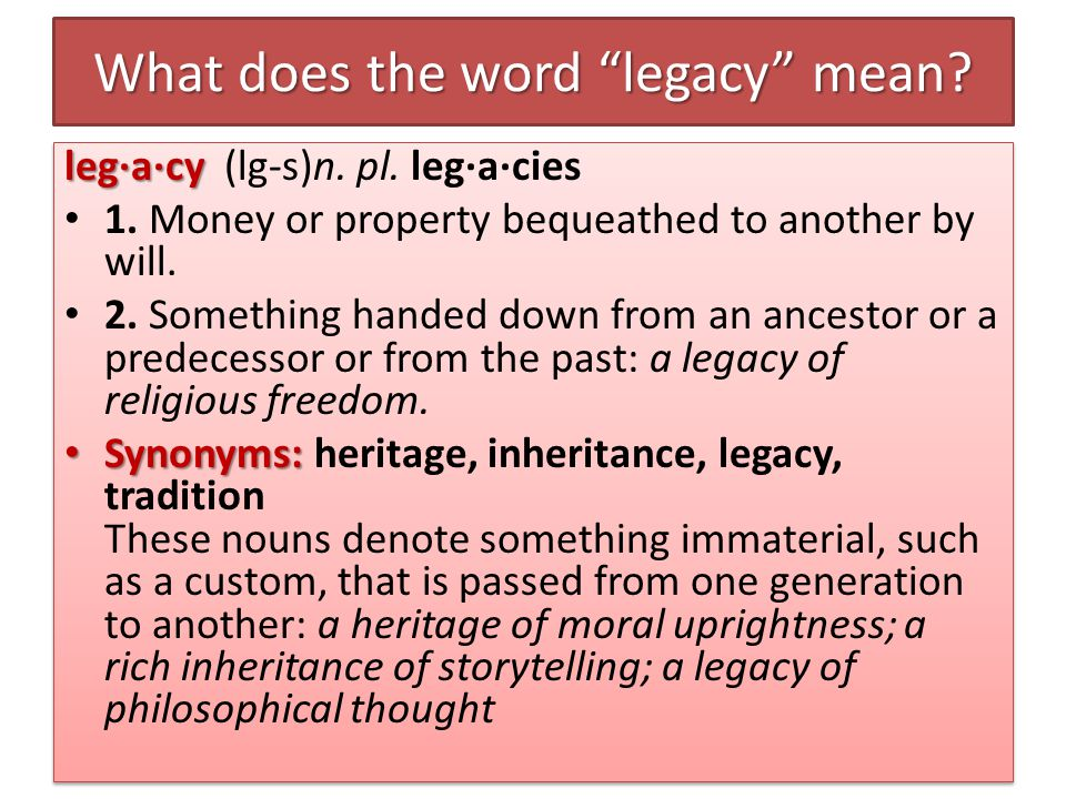 What does the word legacy mean. leg·a·cy leg·a·cy (lg-s)n.