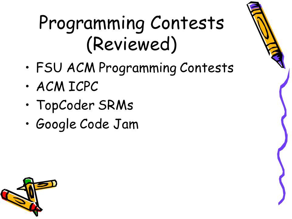 Programming Contests (Reviewed) FSU ACM Programming Contests ACM ICPC TopCoder SRMs Google Code Jam