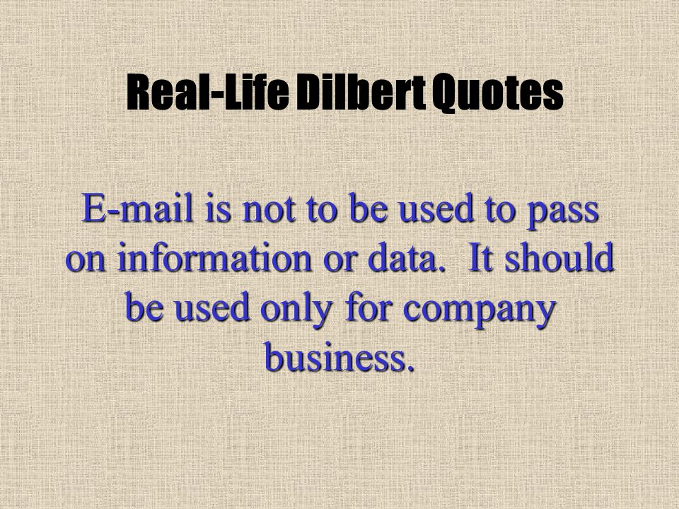 E-mail is not to be used to pass on information or data.