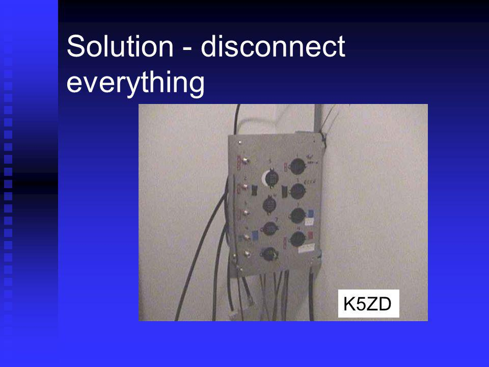 Solution - disconnect everything K5ZD