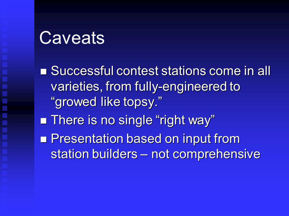 Caveats Successful contest stations come in all varieties, from fully-engineered to growed like topsy. Successful contest stations come in all varieti