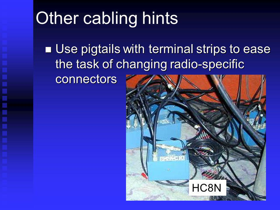 Other cabling hints Use pigtails with terminal strips to ease the task of changing radio-specific connectors Use pigtails with terminal strips to ease