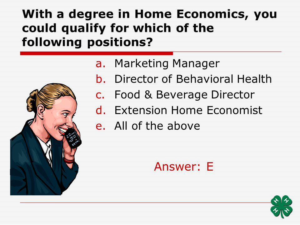 With a degree in Home Economics, you could qualify for which of the following positions? a.Marketing Manager b.Director of Behavioral Health c.Food &