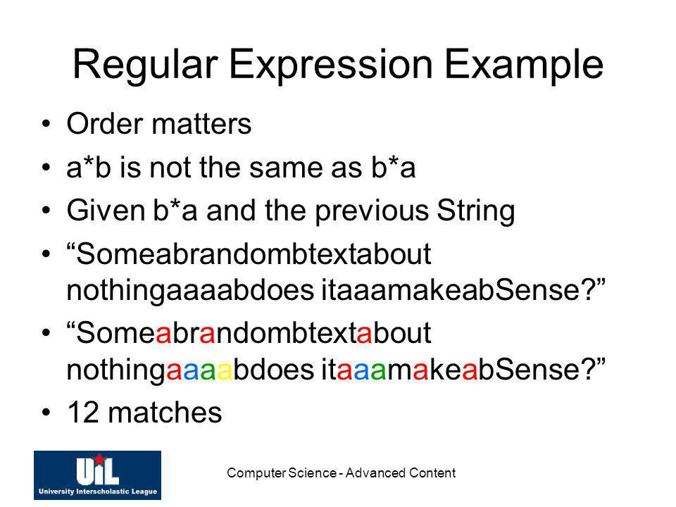 Computer Science - Advanced Content Regular Expression Example Order matters a*b is not the same as b*a Given b*a and the previous String Someabrandom