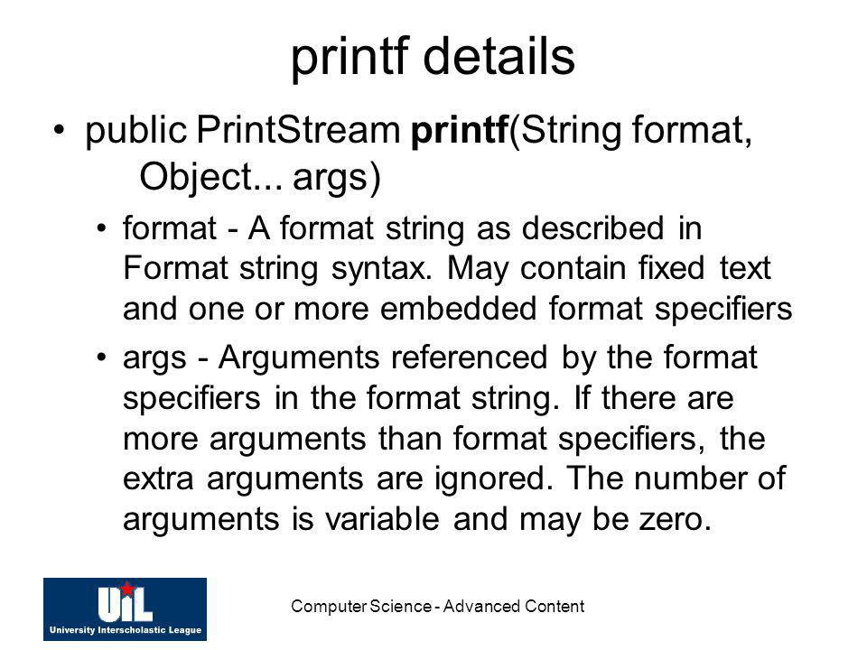 Computer Science - Advanced Content printf details public PrintStream printf(String format, Object... args) format - A format string as described in F