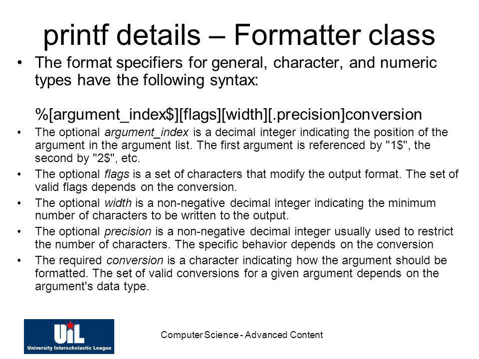 Computer Science - Advanced Content printf details – Formatter class The format specifiers for general, character, and numeric types have the followin