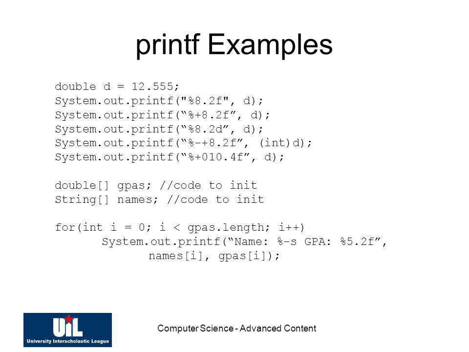 Computer Science - Advanced Content printf Examples double d = 12.555; System.out.printf(