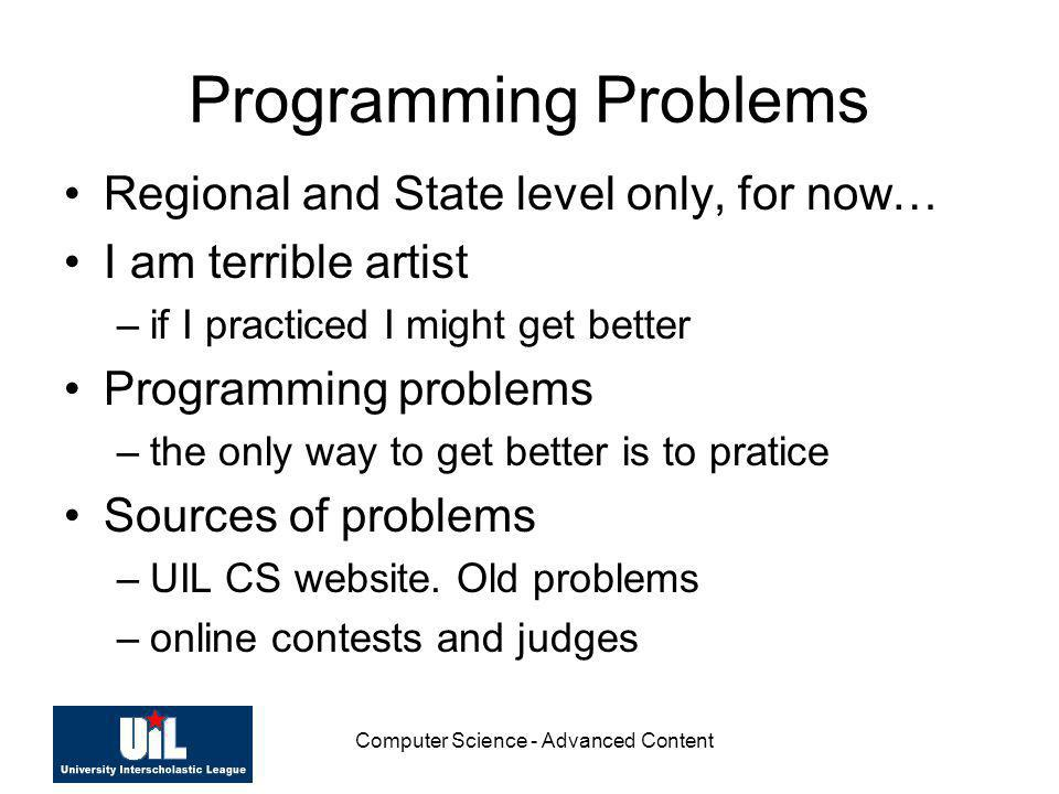 Computer Science - Advanced Content Programming Problems Regional and State level only, for now… I am terrible artist –if I practiced I might get bett