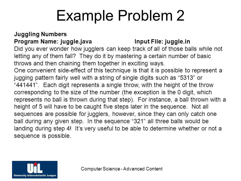 Computer Science - Advanced Content Example Problem 2 Juggling Numbers Program Name: juggle.javaInput File: juggle.in Did you ever wonder how jugglers