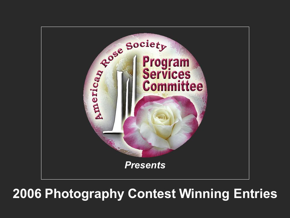 American Rose Society 2006 Photography Contest Winners 2006 Photography Contest Winning Entries Presents