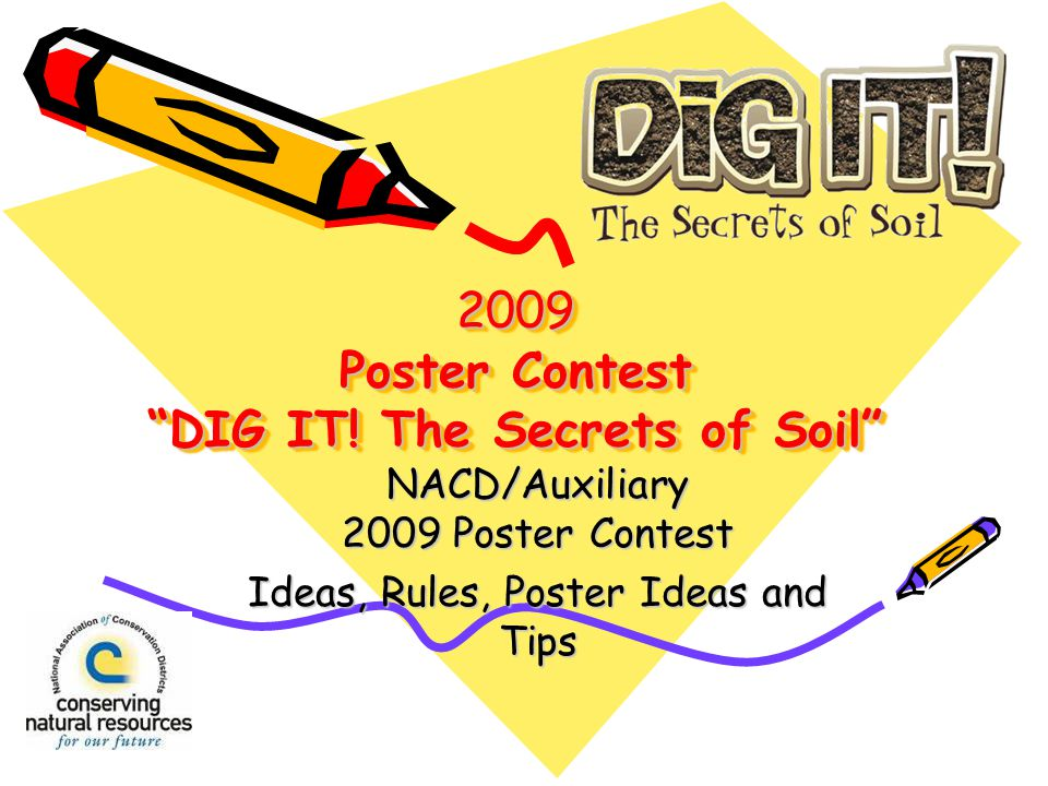 2009 Poster Contest DIG IT! The Secrets of Soil NACD/Auxiliary 2009 Poster Contest Ideas, Rules, Poster Ideas and Tips