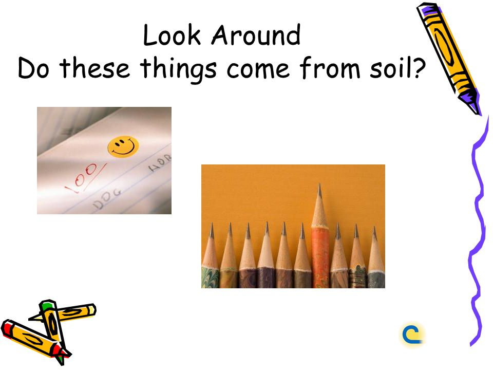Look Around Do these things come from soil?