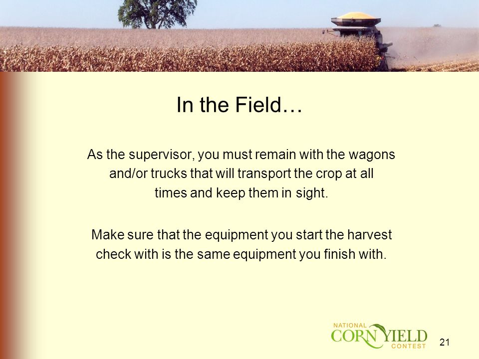 In the Field… As the supervisor, you must remain with the wagons and/or trucks that will transport the crop at all times and keep them in sight.