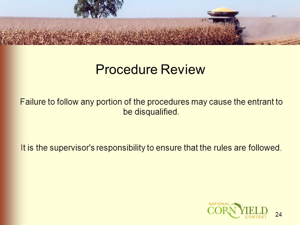 Procedure Review Failure to follow any portion of the procedures may cause the entrant to be disqualified.