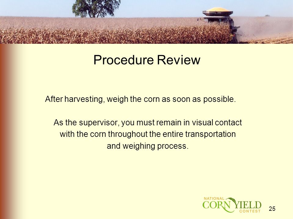 Procedure Review After harvesting, weigh the corn as soon as possible.