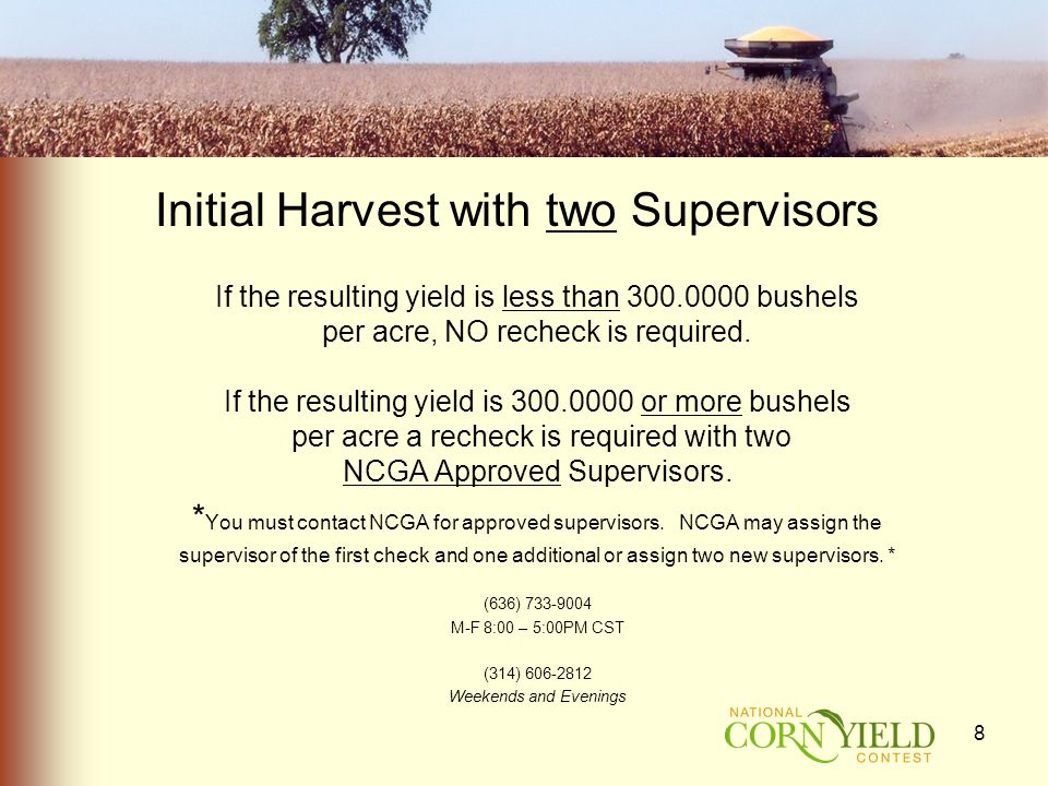 Initial Harvest with two Supervisors If the resulting yield is less than 300.0000 bushels per acre, NO recheck is required.