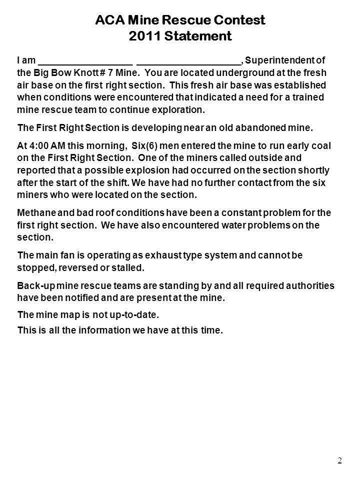 ACA Mine Rescue Contest 2011 Statement I am __________________ ____________________, Superintendent of the Big Bow Knott # 7 Mine.