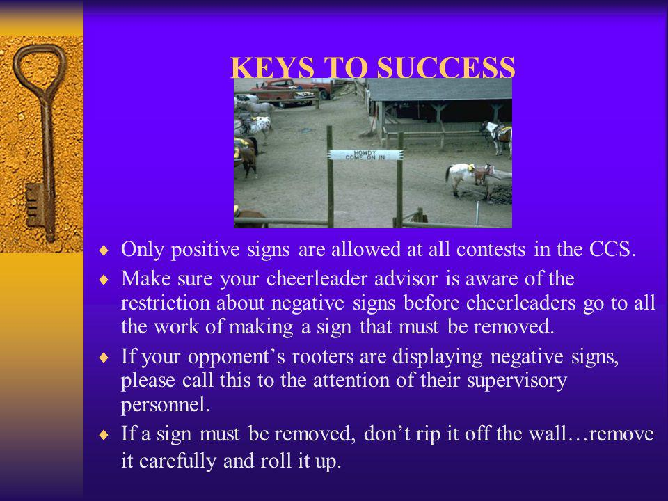 KEYS TO SUCCESS Only positive signs are allowed at all contests in the CCS.