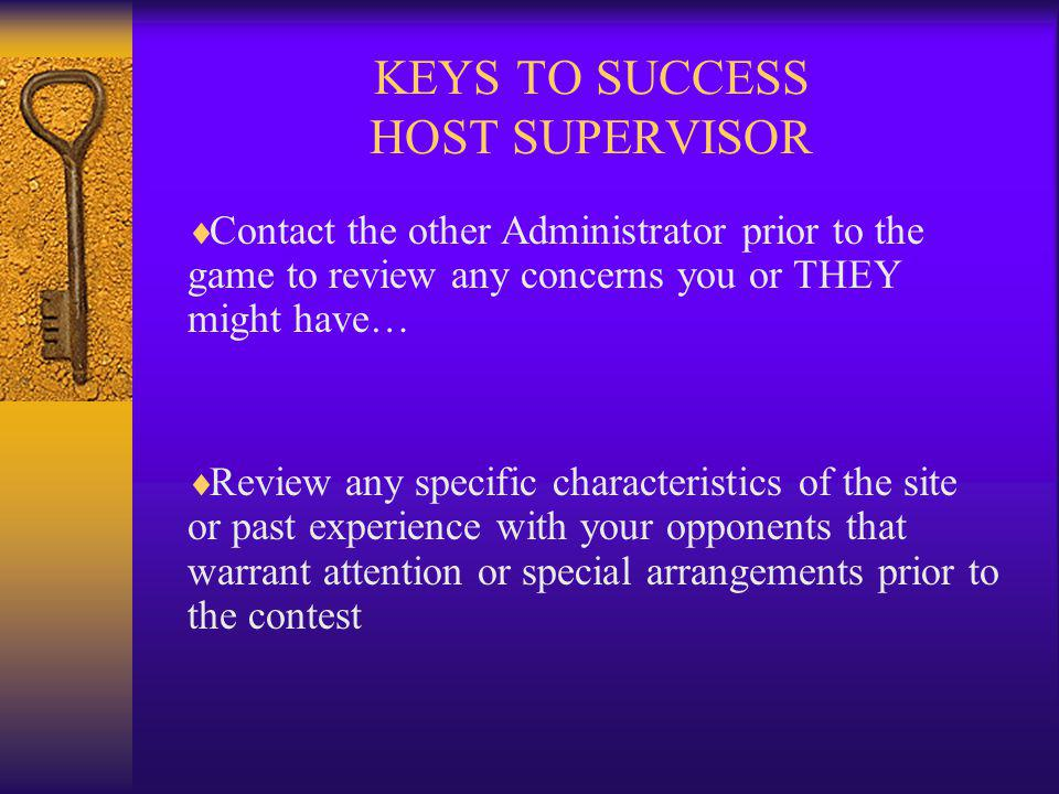 KEYS TO SUCCESS HOST SUPERVISOR Be sure to arrange for adequate security for all home events.